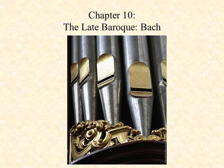Chapter 10: The Late Baroque: Bach. Johann Sebastian Bach (1685-1750) Career: – Weimer (1708-1717), organist – Cöthen (1717-1723), court composer, conductor.