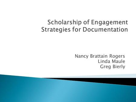 Nancy Brattain Rogers Linda Maule Greg Bierly.  The development of collaborative partnerships between education, business, social services, and government.