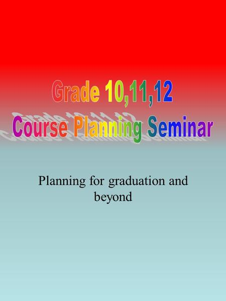 Planning for graduation and beyond. Make sure you have the courses you need to graduate in Gr. 10. Make sure you have the pre-requisite courses necessary.