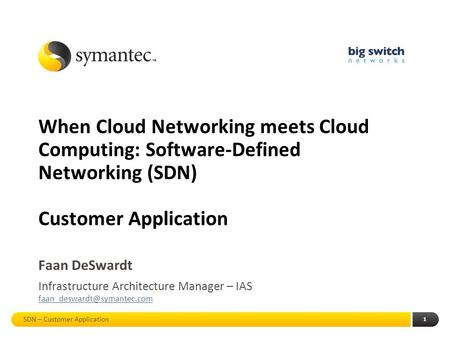 1 When Cloud Networking meets Cloud Computing: Software-Defined Networking (SDN) Customer Application Faan DeSwardt Infrastructure Architecture Manager.