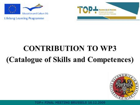 CONTRIBUTION TO WP3 (Catalogue of Skills and Competences) TOP+ FINAL MEETING BRUSSELS 16.12.2009.