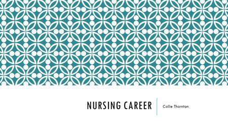 NURSING CAREER Callie Thornton. CAREER CLUSTER I was in the eighth career cluster, the healthcare practitioners and technical cluster. It's main focus.