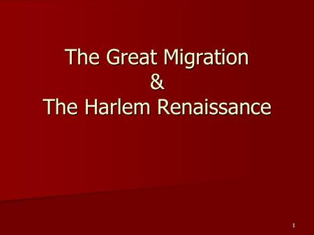 The Great Migration & The Harlem Renaissance 1. What is the Great Migration? Started in the beginning of the 1900's Started in the beginning of the 1900's.