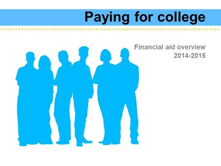 Paying for college Financial aid overview 2014-2015.