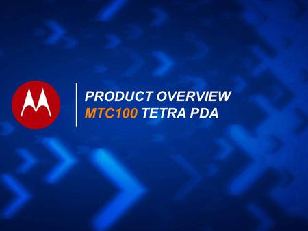 PRODUCT OVERVIEW MTC100 TETRA PDA. Bearer of choice for mission critical communications Same level of security, reliability & availability as on all TETRA.