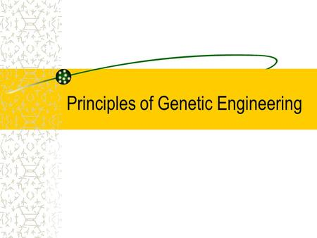 Principles of Genetic Engineering. What is genetic engineering Genetic engineering, also known as recombinant DNA technology, means altering the genes.