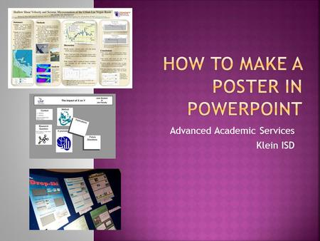 "Advanced Academic Services Klein ISD.  Open Powerpoint  Select Design Menu  Select Page Set Up  Select ""Custom"" in Slides sized for:  Change the."