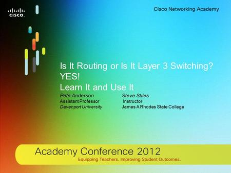 1 © 2012 Cisco Systems, Inc. All rights reserved. Cisco confidential.Cisco Networking Academy, US/Canada Is It Routing or Is It Layer 3 Switching? YES!