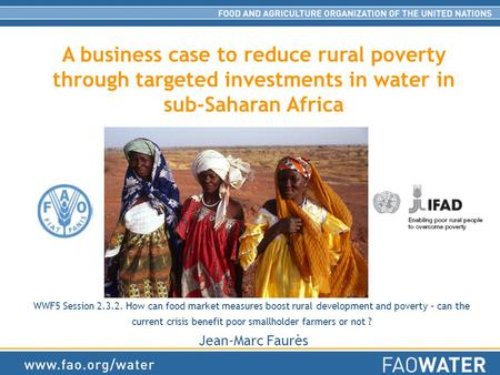 A business case to reduce rural poverty through targeted investments in water in sub-Saharan Africa WWF5 Session 2.3.2. How can food market measures boost.