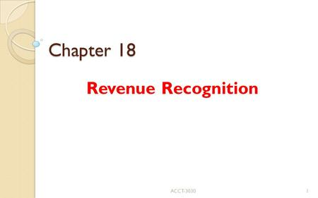 Chapter 18 Revenue Recognition ACCT-30301. 1. Revenue Recognition Basic Concepts Definition of revenue (SFAC 6) ◦ Inflows or other enhancements of assets.