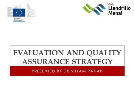 EVALUATION AND QUALITY ASSURANCE STRATEGY PRESENTED BY DR SHYAM PATIAR.