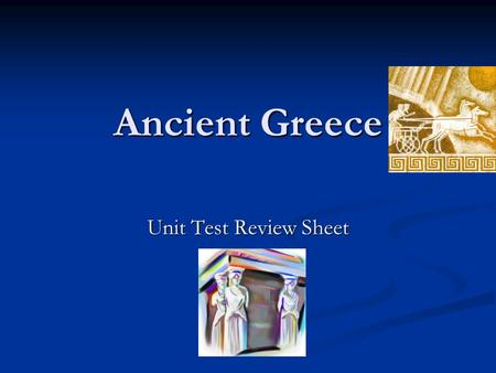 Ancient Greece Unit Test Review Sheet.