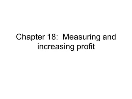 Chapter 18: Measuring and increasing profit. Profit vs. Profitability Profit – the difference between the income of a business and its total costs. Profit.