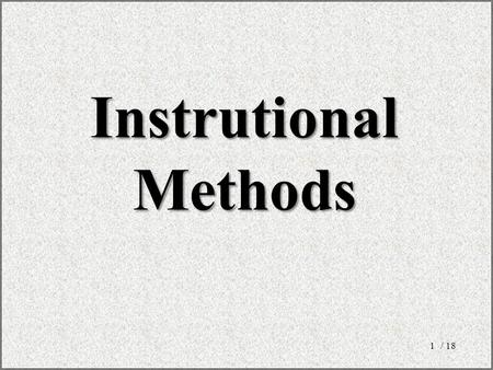 / 181 InstrutionalMethods. Aim The purpose of this session is to increase the effectiveness of the trainings that are prepared by the participants, by.