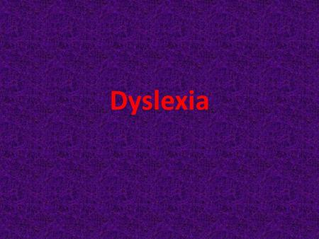 Dyslexia. What is Dyslexia? Brain-based learning disability that impairs reading NOT the same symptoms in each person Common symptoms are lower reading.