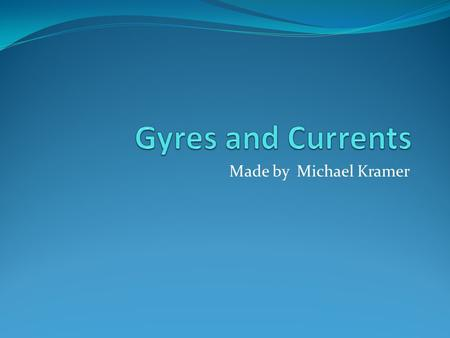 Gyres and Currents Made by Michael Kramer.