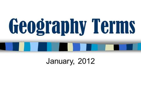Geography Terms January, 2012. Directions: Look at the following pictures and see if you can match the picture to the correct geography term. Answers.
