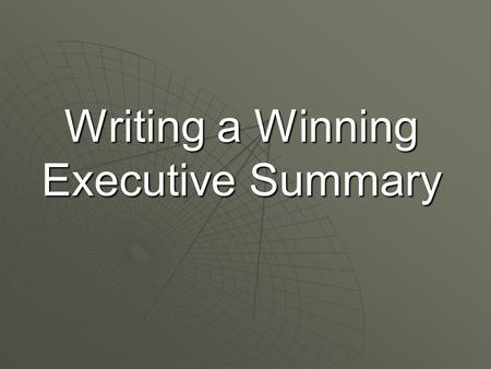 Writing a Winning Executive Summary. An executive summary outlines your strategy for creating, launching and managing a new venture. It answers the questions.