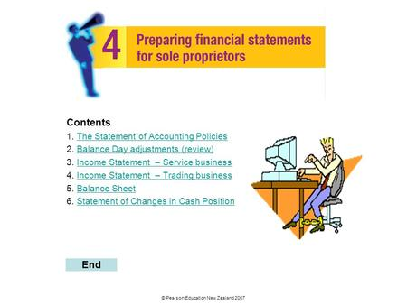 © Pearson Education New Zealand 2007 Contents 1. The Statement of Accounting PoliciesThe Statement of Accounting Policies 2. Balance Day adjustments (review)Balance.