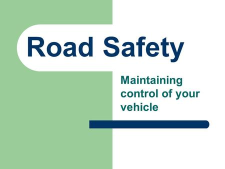 Road Safety Maintaining control of your vehicle. Maintaining control Truck drivers constantly need to maintain control, to provide for the safety of: