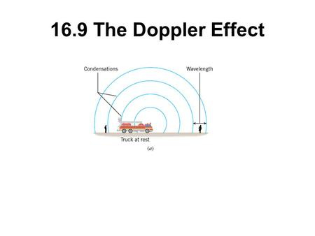 16.9 The Doppler Effect. The Doppler effect is the change in frequency or pitch of a wave for an observer moving relative to its source.