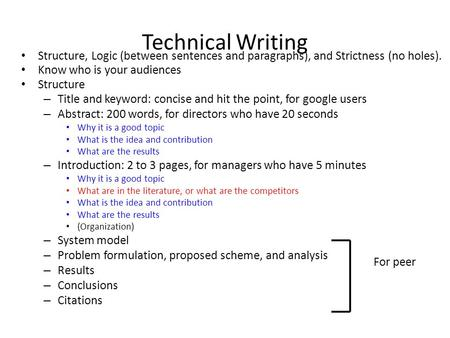 Technical Writing Structure, Logic (between sentences and paragraphs), and Strictness (no holes). Know who is your audiences Structure – Title and keyword:
