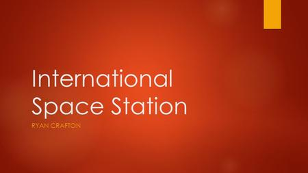 International Space Station RYAN CRAFTON. International Space Station.