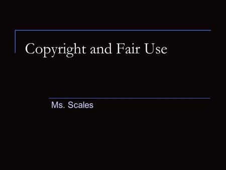 Copyright and Fair Use Ms. Scales. Copyright Copyright Law  United States copyright law protects the way an author or artists expresses themselves. The.