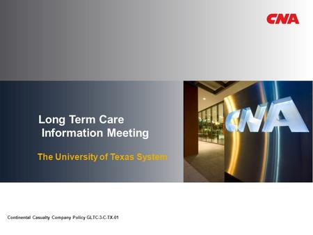 Long Term Care Information Meeting The University of Texas System Continental Casualty Company Policy GLTC-3-C-TX-01.