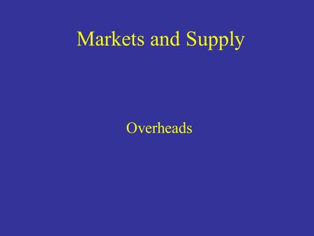 Markets and Supply Overheads. Competitive agents A buyer or seller (agent) is said to be competitive if the agent assumes or believes that the market.