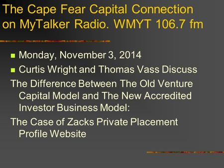 The Cape Fear Capital Connection on MyTalker Radio. WMYT 106.7 fm Monday, November 3, 2014 Curtis Wright and Thomas Vass Discuss The Difference Between.