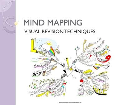 MIND MAPPING VISUAL REVISION TECHNIQUES. WHY YOU SHOULD REVISE Your short term memory can only hold 7 bits of information at a time- revision helps reinforce.