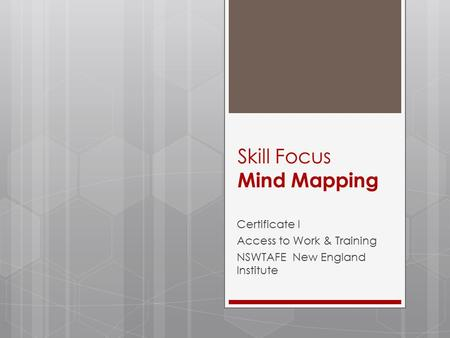 Skill Focus Mind Mapping Certificate I Access to Work & Training NSWTAFE New England Institute.