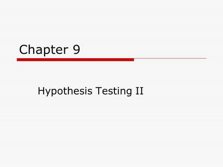 Chapter 9 Hypothesis Testing II. Chapter Outline  Introduction  Hypothesis Testing with Sample Means (Large Samples)  Hypothesis Testing with Sample.