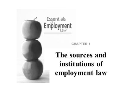 CHAPTER 1 The sources and institutions of employment law.