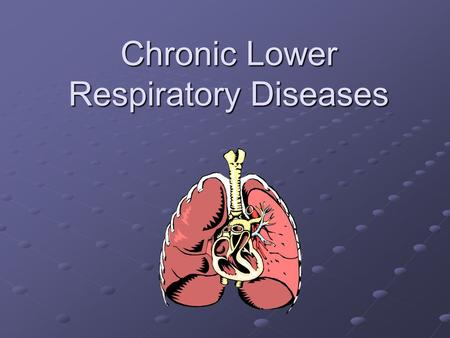 Chronic Lower Respiratory Diseases. Two main Types Discussed Today Chronic Obstructive Pulmonary Disease (COPD) Asthma.
