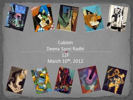 "Cubism Deena Sami Radhi 12F March 10 th, 2012. Introduction ""When we discovered Cubism, we did not have the aim of discovering Cubism. We only wanted."