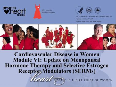 Cardiovascular Disease in Women Module VI: Update on Menopausal Hormone Therapy and Selective Estrogen Receptor Modulators (SERMs)