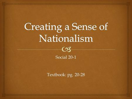 "Social 20-1 Textbook: pg. 20-28.   ""a belief in nation""  ""a shared sense of kinship or belonging""  ""a shared collective consciousness of a collective."