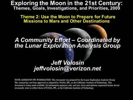 Exploring the Moon in the 21st Century: Themes, Goals, Investigations, and Priorities, 2009 Theme 2: Use the Moon <strong>to</strong> Prepare for Future <strong>Missions</strong> <strong>to</strong> <strong>Mars</strong>.