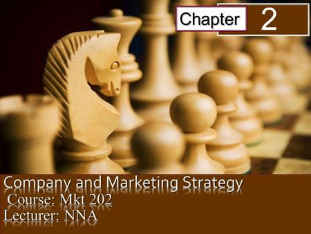 Company and Marketing Strategy Course: Mkt 202 Lecturer: NNA