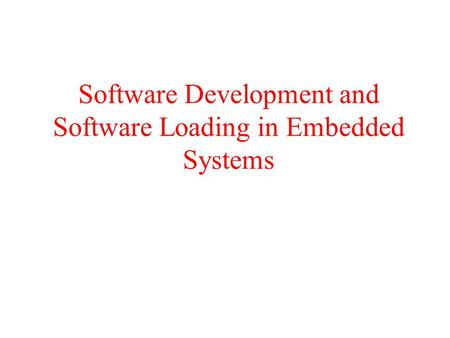 Software Development and Software Loading in Embedded Systems.