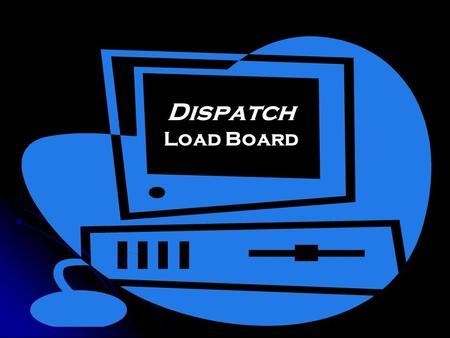 Dispatch Load Board. Is Your Company Looking For A Better Way To Manage Itself Logistically? _______________________________________________________________.