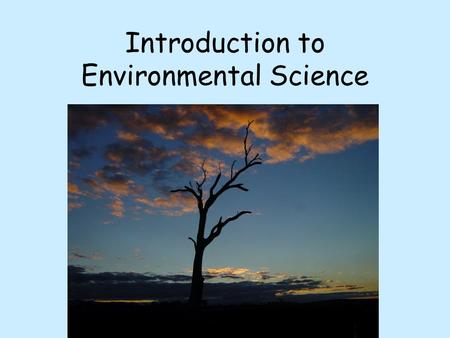 Introduction to Environmental Science. What is environmental science? The study of how humans and other species interact with one another and the nonliving.
