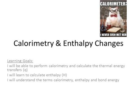 Calorimetry & Enthalpy Changes