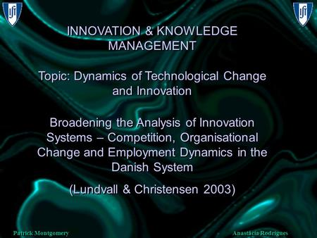 Anastácia Rodrigues Patrick Montgomery INNOVATION & KNOWLEDGE MANAGEMENT Topic: Dynamics of Technological Change and Innovation Broadening the Analysis.