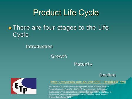 Product Life Cycle  There are four stages to the Life Cycle Introduction Maturity Growth Decline  This material.
