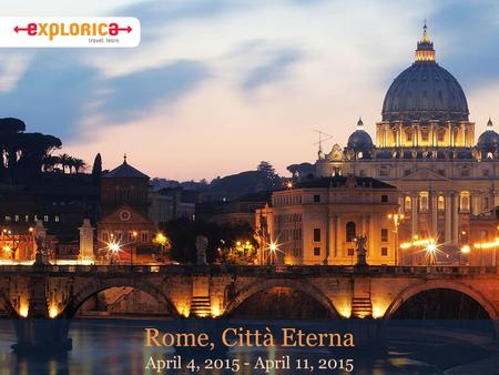 Rome, Città Eterna April 4, 2015 - April 11, 2015.
