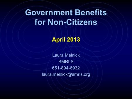 Government Benefits <strong>for</strong> <strong>Non</strong>-Citizens April 2013 Laura Melnick SMRLS 651-894-6932