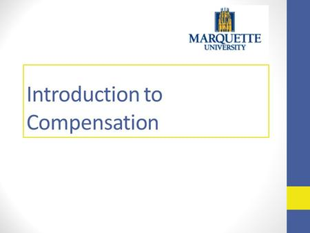 Introduction to Compensation. Agenda Marquette University's compensation philosophy What is the Fair Labor Standards Act (FLSA)? Definition and differences.